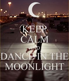 KEEP CALM AND DANCE IN THE MOONLIGHT - by me JMK