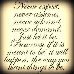 Never expect, things will be...