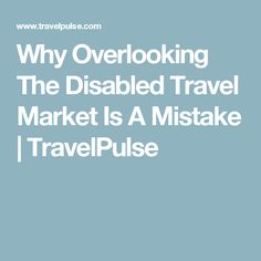 Why Overlooking The Disabled Travel Market Is A Mistake   TravelPulse