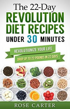 22-Day Revolution Diet Recipes Under 30 Minutes: Revolutionize Your Life by Rose Carter http://www.amazon.co.uk/dp/B0189FKKW0/ref=cm_sw_r_pi_dp_coBBwb1TWNCY0