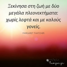 Great Words, Wise Words, Margaret Thatcher, Everything Happens For A Reason, Greek Quotes, Diy For Kids, Psychology, Wisdom, Thoughts