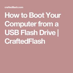 How to Boot Your Computer from a USB Flash Drive | CraftedFlash