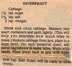 This is an interesting recipe. I guess the vinegar would make it more sour to start with? I make my sauerkraut with 3 to 5 teaspoons of salt for each head of cabbage. Canning Sauerkraut, Homemade Sauerkraut, Sauerkraut Recipes, Cabbage Recipes, Canning Cabbage, Retro Recipes, Old Recipes, Vintage Recipes, Veggie Recipes