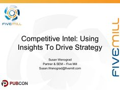 Competitive Intel: Using Insights To Drive Strategy Susan Wenograd Partner & SEM – Five Mill - Pubcon Austin 2016 Conference Presentation