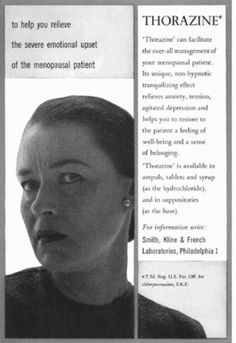 Really?!?! And back to the old standby, Thorazine, which was administered very liberally in institutional settings to turn the problematic and uncontrollable patient into a drooling, blank-eyed mess. In order to control women in menopause, it was Thorazine to the rescue