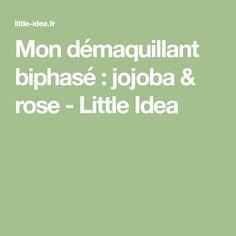 Mon démaquillant biphasé : jojoba & rose - Little Idea