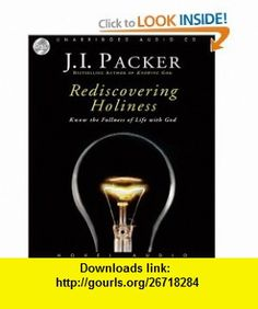 Rediscovering Holiness Know the Fullness of Life with God (9781596447578) J. I. Packer, James Adams , ISBN-10: 1596447575  , ISBN-13: 978-1596447578 ,  , tutorials , pdf , ebook , torrent , downloads , rapidshare , filesonic , hotfile , megaupload , fileserve