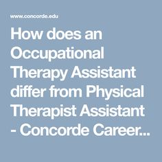 How Does An Occupational Therapy Assistant Differ From Physical Therapist  Assistant?   Concorde Career College