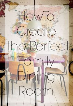 How To Create the Perfect Family Dining Room with hints and tips on how to achieve this.