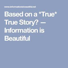 Based on a *True* True Story? — Information is Beautiful