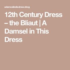 12th Century Dress – the Bliaut | A Damsel in This Dress