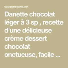 Danette chocolat léger à 3 sp , recette d'une délicieuse crème dessert chocolat onctueuse, facile et simple à réaliser pour un dessert gourmand et léger.