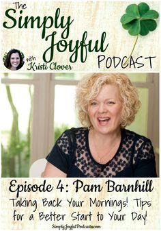 The Simply Joyful Podcast with Kristi Clover Episode #004 with my special guest Pam Barnhill -- Taking Back Your Mornings! Tips for a Better Start to Your Day! This is such a fun episode. I know you are going to be encouraged!
