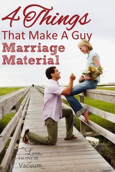 4 Things That Make a Man Marriage Material--it's not just about feelings. It's also about these super important four characteristics.