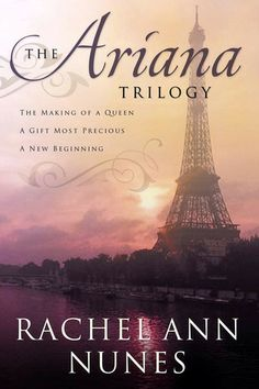 The Ariana Trilogy by Rachel Ann Nunes (The Making of a Queen, A Gift Most Precious, A New Beginning)