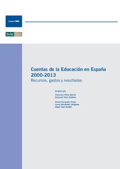 Cuentas de la Educación en España: 2000-2013: recursos, gastos y resultados Bilbao : Fundación BBVA, 2016, 334 p.
