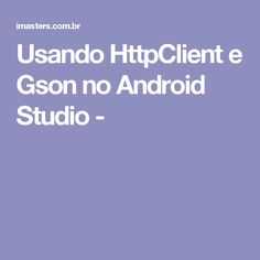 Usando HttpClient e Gson no Android Studio -