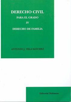 Derecho Civil Para el Grado IV. Derecho de Familia / Antonio José Vela Sánchez. - Madrid : Dykinson, 2013