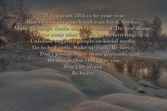 """If you want 2018 to be your year: Don't sit on the couch and wait for it. Go out. Make a change. Smile more. Be excited. Do new things. Throw away what you've been cluttering. Unfollow negative people on social media. Go to bed early. Wake up early. Be fierce. Don't gossip. Show more gratitude.Do things that challenge you. Don't be afraid. Be brave.""  ""Jestliže chceš, aby se rok 2018 stal Tvým rokem, můžeš udělat následující: Neseď na gauči a nečekej, co se stane. Jdi ven. Dělej ..."