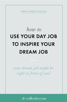 If you're having a tough time finding what you're meant to do, you might be looking in all the wrong and less obvious places! Click through to learn how to use your day job to generate inspiration for your dream job. Career Success, Career Advice, Career Path, Dream Career, Dream Job, Building A Business Plan, Job Search Tips, Current Job, Looking For A Job