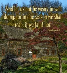 """Galations 6:9 is one verse for the young Christians to know since acceptance is desired and peer pressure is so strong.  But any decisions made in this stage of life affects for the rest of you life. Verse  means don't grow weary doing good.  In due time you will reap a blessing that is IF you don't get discouraged and give up.  So say """"NO"""" to temptations to do bad things."""