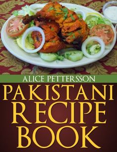 Pakistani Recipes - An Un-Ordinary Collection by Alice Pettersson