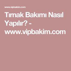Tırnak Bakımı Nasıl Yapılır? - www.vipbakim.com