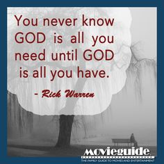 """""""You never know God is all you need until God is all you have."""" - Rick Warren, pastor."""