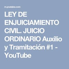 LEY DE ENJUICIAMIENTO CIVIL. JUICIO ORDINARIO Auxilio y Tramitación #1 - YouTube