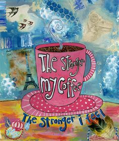 The Stronger My Coffee, The Stronger I Feel Art Print by Jennifer Lambein. #coffee #inspirational