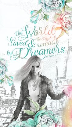 """""""The world shall be saved and remade by dreamers."""""""