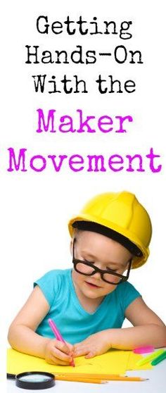 How you can gets Hands-On with the Maker Movement in the Classroom.
