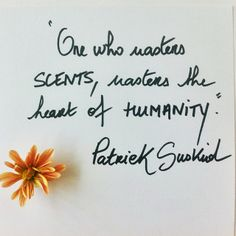 """One who masters scents, masters the heart of Humanity"" Patrick Suskind #scentcorner"