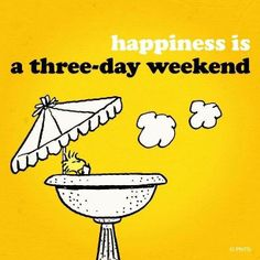 Sometimes it starts on Friday and ends on Sunday and sometimes it starts on Saturday and ends on Monday.  Either way its 3 days of relaxing!