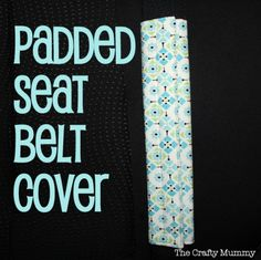 Padded Seat Belt Cover - The Crafty Mummy