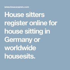 House sitters register online for house sitting in Germany or worldwide housesits.