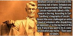 Who knew Honest Abe talked smack and beat in the ring. RIP #16