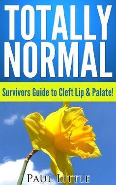 22 March 2013 : Totally Normal: Survivors Guide to Cleft Lip & Palate! by Paul Little   http://www.kuforum.co.uk/bookinfo.php?book=aHR0cDovL3d3dy5hbWF6b24uY28udWsvZ3AvcHJvZHVjdC9CMDBCWEhNN1NNLz90YWc9a3VmZmJsLTIx
