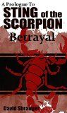 Free Kindle Book -  [Action & Adventure][Free] Betrayal: A Prologue to Sting of the Scorpion Check more at http://www.free-kindle-books-4u.com/action-adventurefree-betrayal-a-prologue-to-sting-of-the-scorpion/