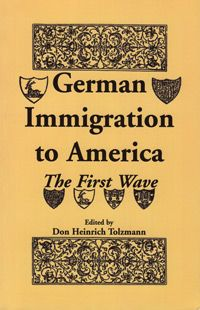 German Immigration to America: The First Wave by Don Heinrich Tolzmann