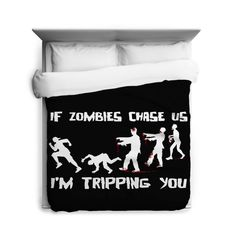 If Zombies Chase Us I'm Tripping You DUVET by CrazyDogTshirts
