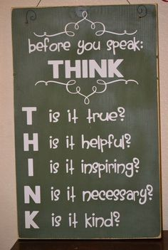 In other words, think before you speak! My mom always said that to me growing up so I wouldn't put my foot in my mouth!