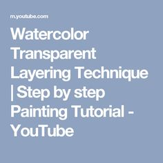 Watercolor Transparent Layering Technique | Step by step Painting Tutorial - YouTube