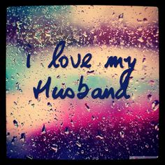 I love my Husband! He is simply amazing the best husband and daddy anyone could ask for, I can't picture myself with anyone else, and I don't want anyone else,  no life could be more perfect for me than the one I'm living in now, in my eyes no one had the amazing life I have. :)