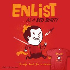 Enlist! Red Shirt, It only hurts for a second - Star Trek haha