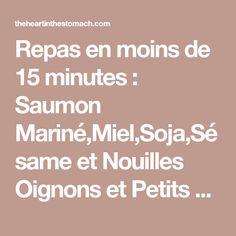 Repas en moins de 15 minutes : Saumon Mariné,Miel,Soja,Sésame et Nouilles Oignons et Petits Pois – The Heart In The Stomach
