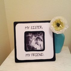 Quote My Sister my Friend Picture Frame by StellabytheSea on Etsy, $15.00