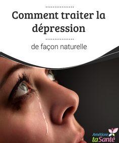 Comment traiter la dépression de façon naturelle La dépression est de plus en plus fréquente à tous âges, même chez les jeunes. Venez découvrir comment la combattre de manière naturelle !
