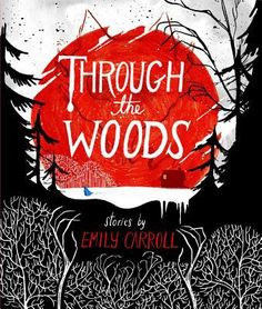 """Through the Woods"" by Emily Carroll [graphic novel, suspense] - A collection of five spine-tingling short stories. Call number: Graphic Novel F CAR Ya Books, Books To Read, Comic Books, Teen Books, Story Books, Cover Design, Book Design, Emily Carroll, Best Books Of 2014"