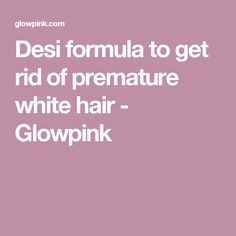 Desi formula to get rid of premature white hair - Glowpink Home Remedies For Face, Hair Remedies For Growth, Hair Loss Remedies, Hair Growth, Grow Thicker Hair, Grow Hair, Grey Hair Remedies, Natural Hair Styles, Long Hair Styles